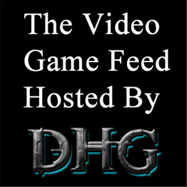 The Video Game FeedX Hosted by DHG