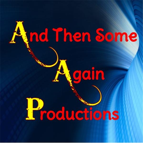And Then Some Again Productions