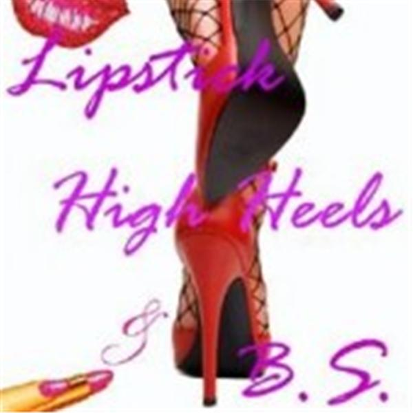 Lipstick High Heels and BS