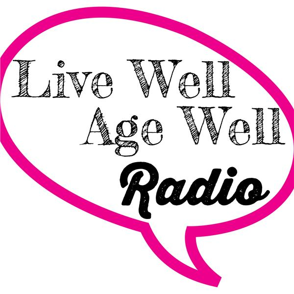 Live Well Age Well Radio
