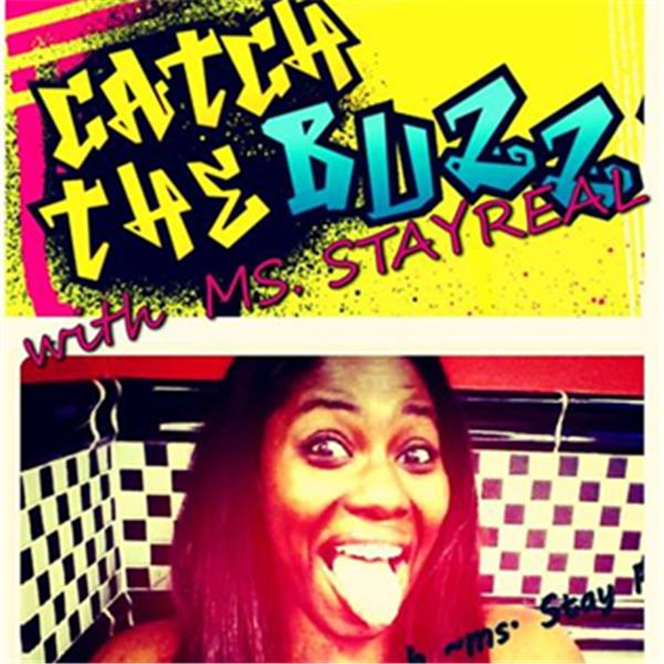 Catch The Buzz wit MsXStayReal0