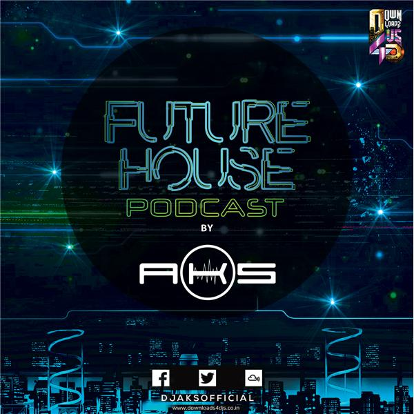 Future House Podcast by DJ AKS