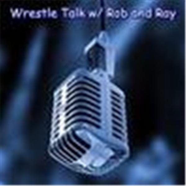 WrestleTalk with Rob and Ray