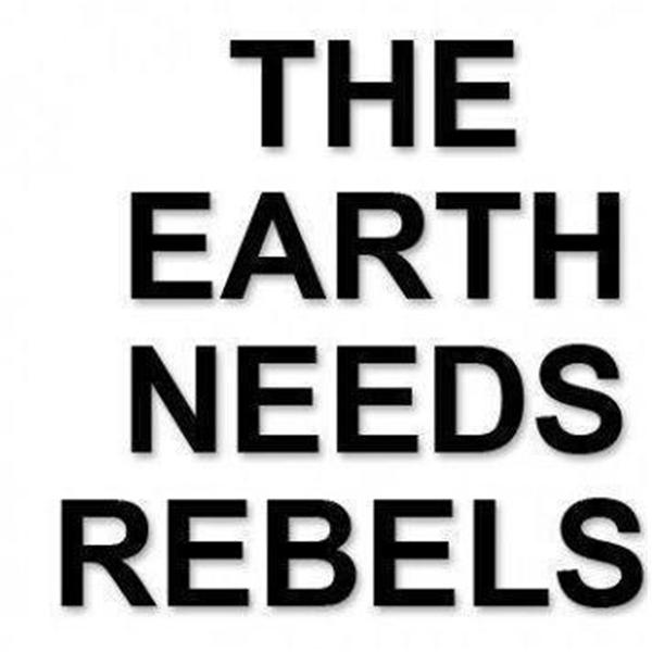 The Earth Needs Rebels