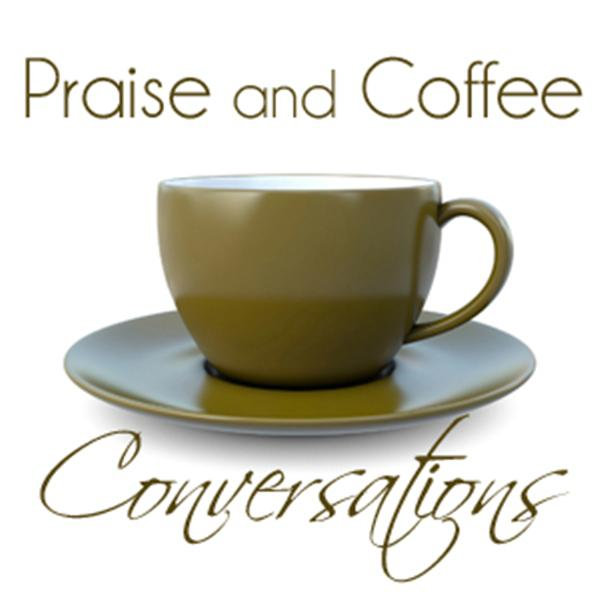 Praise and Coffee