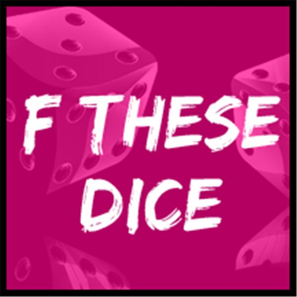 F These Dice