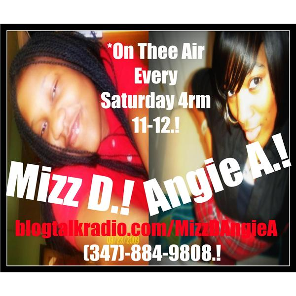 Angie A and Mizz D