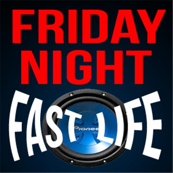 Friday Night Fast Life