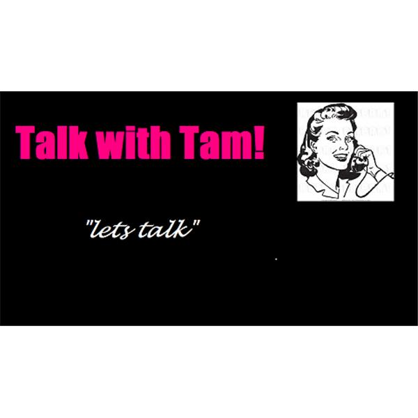 Talking with Tam