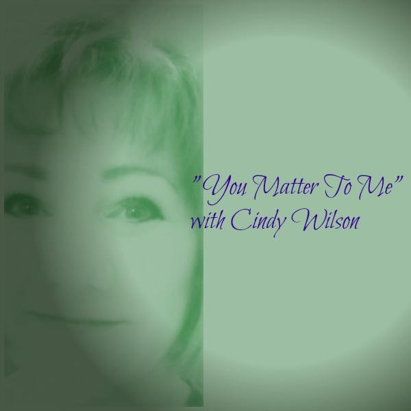 You Matter To Me with Cindy Wilson