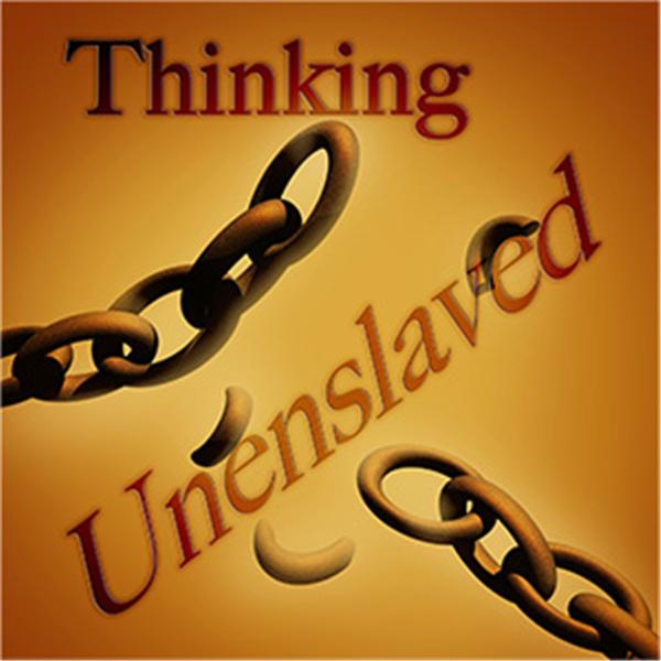 Thinking Unenslaved