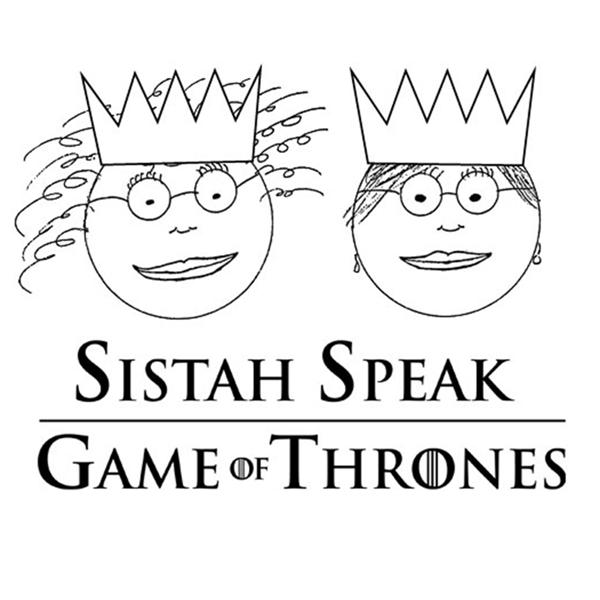Sistah Speak Game of Thrones